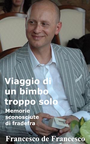 La copertina del libro autobiografico Viaggio di un bimbo troppo solo, di Francesco de Francesco.